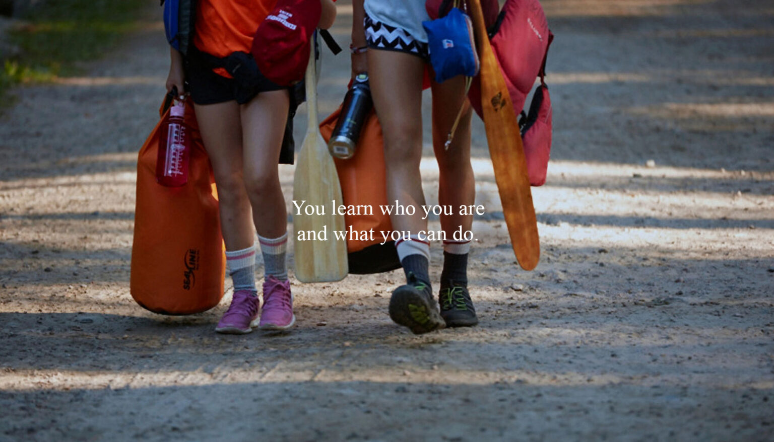 You learn who you are and what you can do