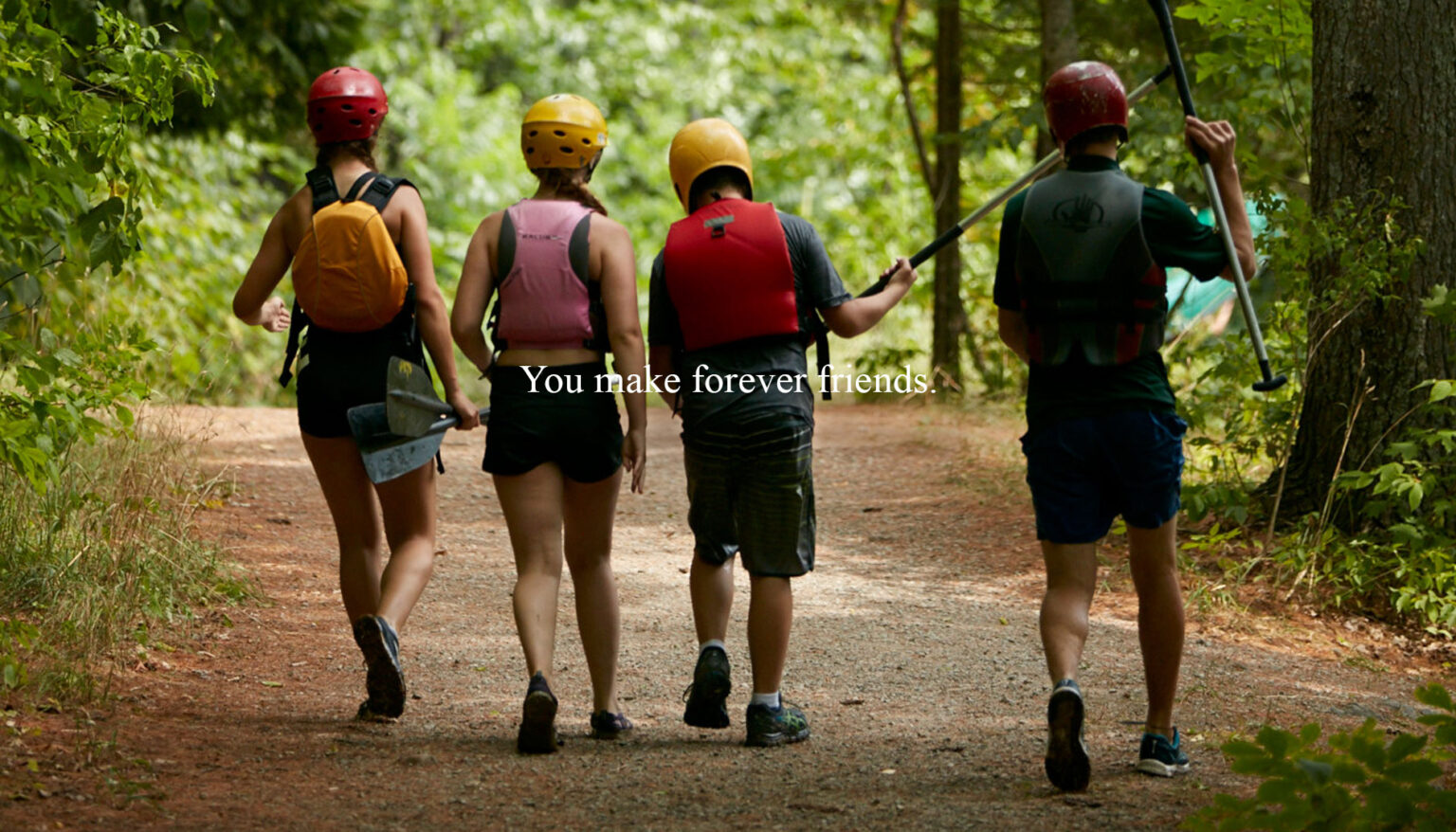 You make forever friends.