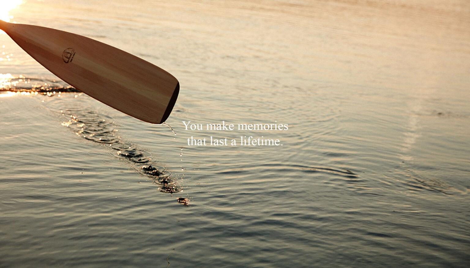 You make memories that last a lifetime.